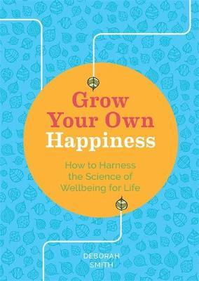 Grow Your Own Happiness: 8 Key Skills for Contentment and Wellbeing (Pre-Order) by Deborah Smith