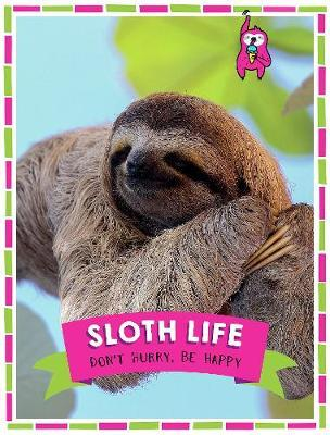 Sloth Life: Don't Hurry, Be Happy (Pre-Order) by Forrest Greenwood