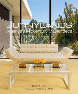 Sunnylands: America's Midcentury Masterpiece (Pre-Order) by Janice Lyle