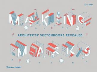 Making Marks: Architects' Sketchbooks?The Creative Process (Pre-Order) by Will Jones