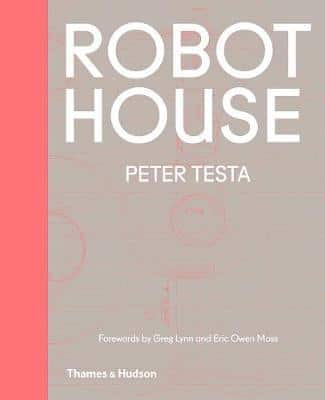 Robot House: The New Wave in Architecture and Robotics (Pre-Order) by Peter Testa
