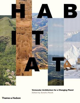 Habitat: Vernacular Architecture for a Changing Planet (Pre-Order) by Sandra Piesik