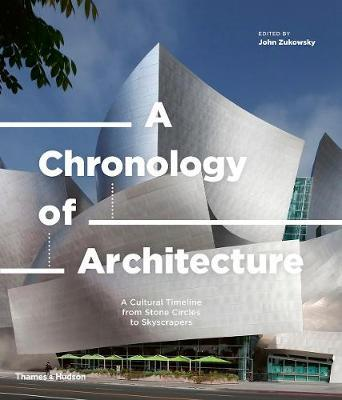 A Chronology of Architecture: A Cultural Timeline from Stone Circles to Skyscrapers (Pre-Order) by John Zukowsky