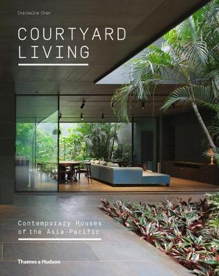 Courtyard Living: Contemporary Houses of the Asia-Pacific (Pre-Order) by Charmaine Chan