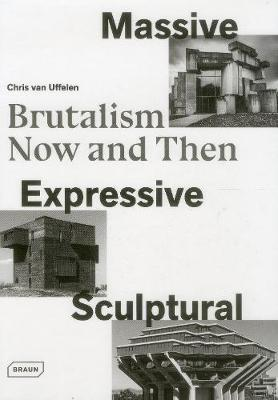 Massive, Expressive, Sculptural: Brutalism Now and Then (Pre-Order) by Chris van Uffelen