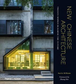 New Chinese Architecture: Twenty Women Building the Future (Pre-Order) by Austin Williams