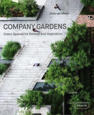 Company Gardens: Green Spaces for Retreat & Inspiration (Pre-Order) by Chris van Uffelen
