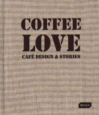 Coffee Love: Cafe Design & Stories (Pre-Order) by Markus Sebastian Braun