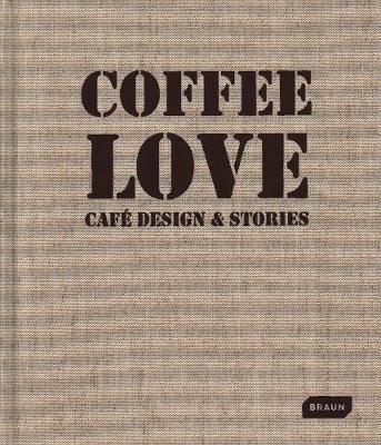 Coffee Love: Cafe Design & Stories (Pre-Order) by Markus Sebastian Braun