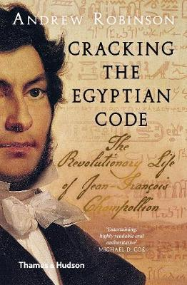Cracking the Egyptian Code: The Revolutionary Life of Jean-Francois Champollion (Pre-Order) by Andrew Robinson