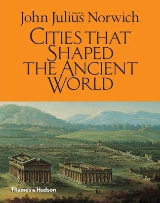 Cities That Shaped the Ancient World (Pre-Order) by John Julius Norwich