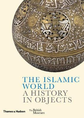 The Islamic World: A History in Objects (Pre-Order) by Ladan Akbarnia