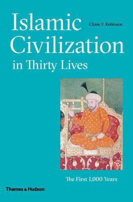 Islamic Civilization in Thirty Lives: The First 1,000 Years (Pre-Order) by Chase F. Robinson