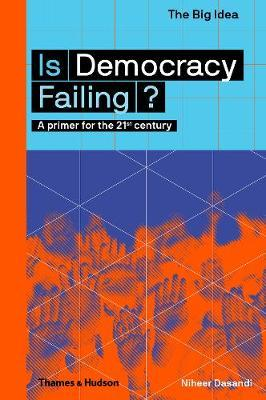Is Democracy Failing?: A Primer for the 21st Century (Pre-Order) by Niheer Dasandi