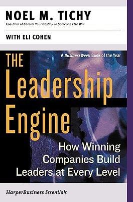 The Leadership Engine: How Winning Companies Build Leaders at Every Level by Noel M. Tichy