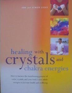 Healing Wth Crystals & Chakra Energies by Sue Lilly