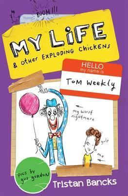 My Life and Other Exploding Chickens by Tristan Bancks