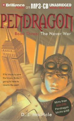 The Never War (Pendragon Book 3) by D. J. MacHale