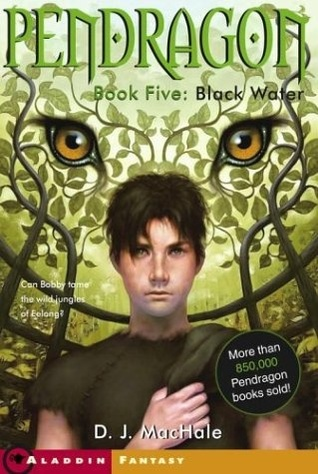 Black Water (Pendragon Book 5) by D. J. MacHale