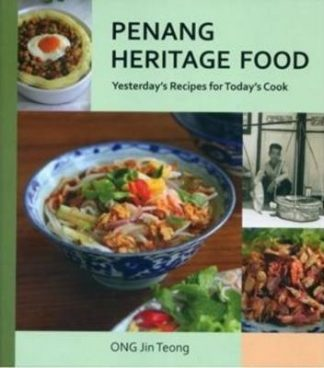 Penang Heritage Food: Yesterday's Recipes for Today's Cook by Ong Jin Teong