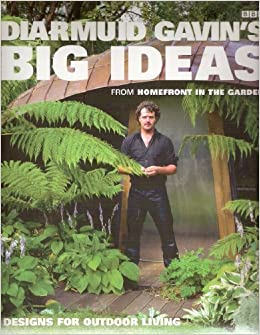 Diarmuid Gavin's Big Ideas: From Homefront In The Garden by Diarmuid Gavin