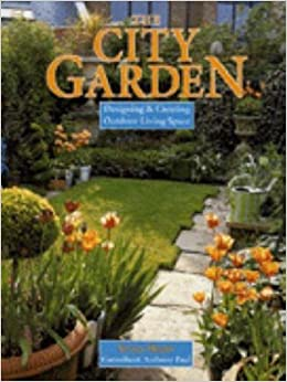 The City Garden: Designing & Creating Outdoor Living Space by Susan Berry