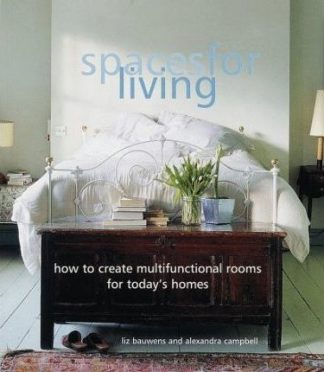 Spaces for Living: How to Create Multifunctional Rooms for Today's Homes by Liz Bauwens