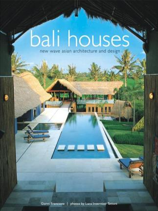 Bali Houses: New Wave Asian Architecture and Design by Gianni Francione