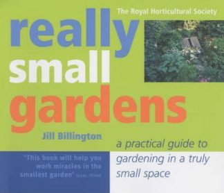 Really Small Gardens: A Practical Guide to Gardening in a Truly Small Space by Jill Billington