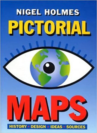Pictorial Maps: History, Design, Ideas, Sources by Nigel Holmes