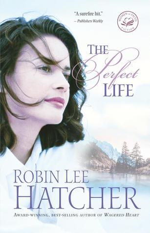 The Perfect Life by Robin Lee Hatcher