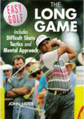 Easy Golf: The Long Game by John Lister
