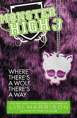 Where There's a Wolf, There's a Way (Monster High #3) by Lisi Harrison