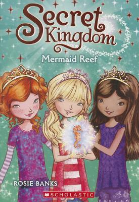 Mermaid Reef (Secret Kingdom #4) by Rosie Banks