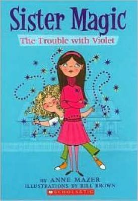 The Trouble With Violet (Sister Magic #1) by Anne Mazer