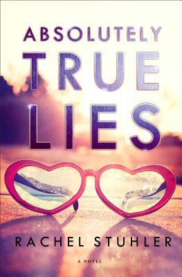 Absolutely True Lies by Rachel Stuhler