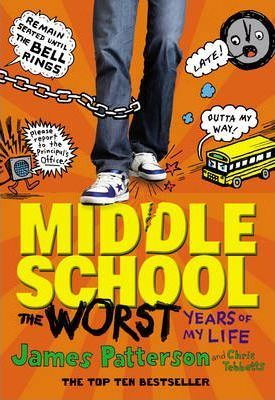 Middle School: The Worst Years of My Life by James Patterson, Chris Tebbetts