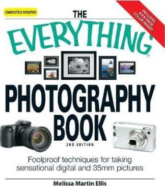The Everything Photography Book: Foolproof techniques for taking sensational digital and 35mm pictures by Melissa Martin Ellis