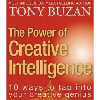 The Power of Creative Intelligence: 10 ways to tap into your creative genius by Tony Buzan