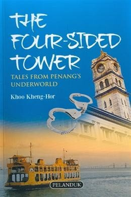 The Four-Sided Tower: Tales from Penang's Underworld by Khoo Kheng-Hor