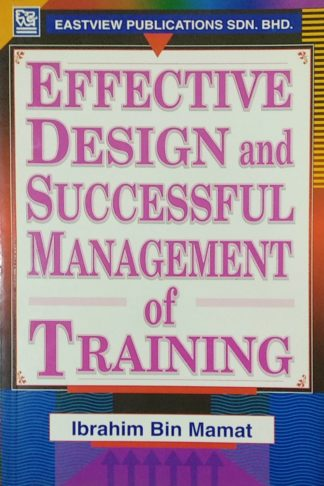 Effective Design and Successful Management of Training by Ibrahim Bin Mamat