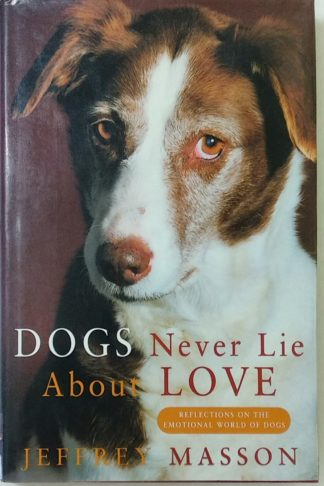 Dogs Never Lie About Love: Reflections on the Emotional World of Dogs by Jeffrey Masson