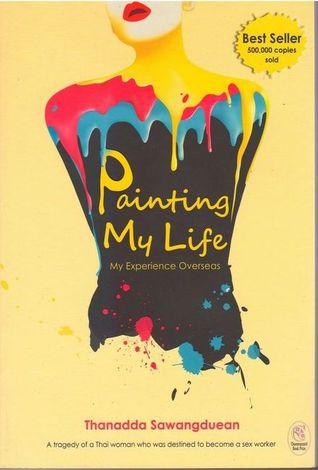 Painting My Life: My Overseas Experience by Thanadda Sawangduean