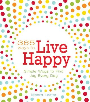 365 Ways to Live Happy by Meera Lester