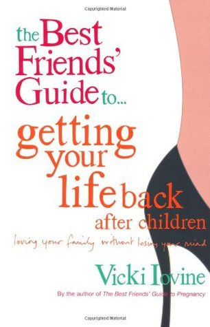 The Best Friends' Guide to Getting Your Life Back After Children by Vicki Iovine