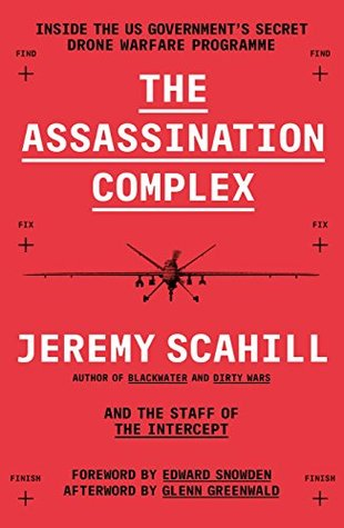 The Assassination Complex: Inside the US Government's Secret Drone Warfare Programme by Jeremy Scahill