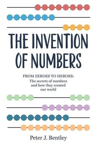 The Invention of Numbers by Peter J. Bentley