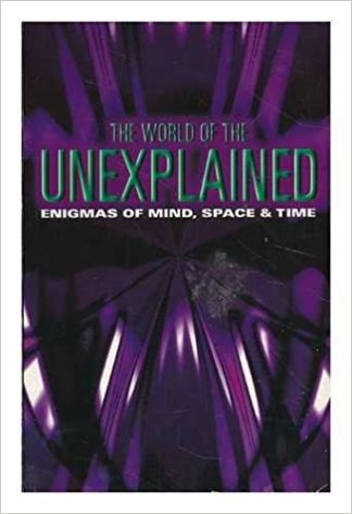 The World of the Unexplained: Enigmas of Mind, Space & Time