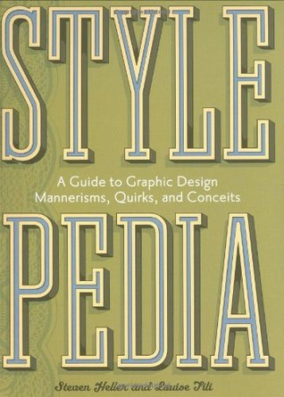 Stylepedia: A Guide to Graphic Design Mannerisms, Quirks, and Conceits by Steven Heller