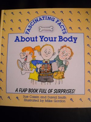 Fascinating Facts about Your Body: A Flap Book Full of Surprises! by Susan Cassin
